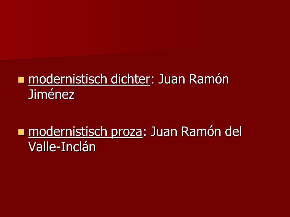 modernistisch dichter: Juan Ramón Jiménez modernistisch dichter: Juan Ramón Jiménez modernistisch proza: Juan Ramón del Valle-Inclán modernistisch pro