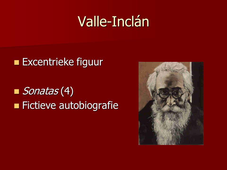 Valle-Inclán Excentrieke figuur Excentrieke figuur Sonatas (4) Sonatas (4) Fictieve autobiografie Fictieve autobiografie