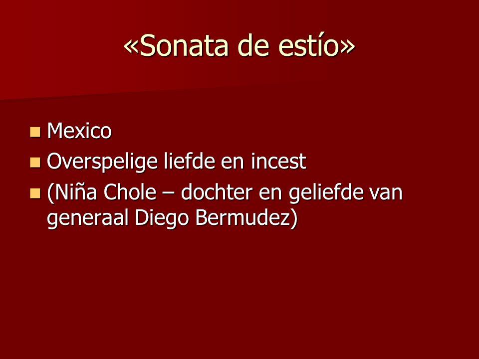 «Sonata de estío» Mexico Mexico Overspelige liefde en incest Overspelige liefde en incest (Niña Chole – dochter en geliefde van generaal Diego Bermude