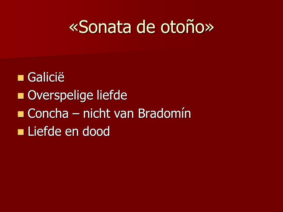 «Sonata de otoño» Galicië Galicië Overspelige liefde Overspelige liefde Concha – nicht van Bradomín Concha – nicht van Bradomín Liefde en dood Liefde