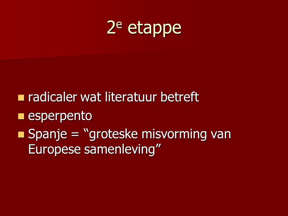"2 e etappe radicaler wat literatuur betreft radicaler wat literatuur betreft esperpento esperpento Spanje = ""groteske misvorming van Europese samenlev"