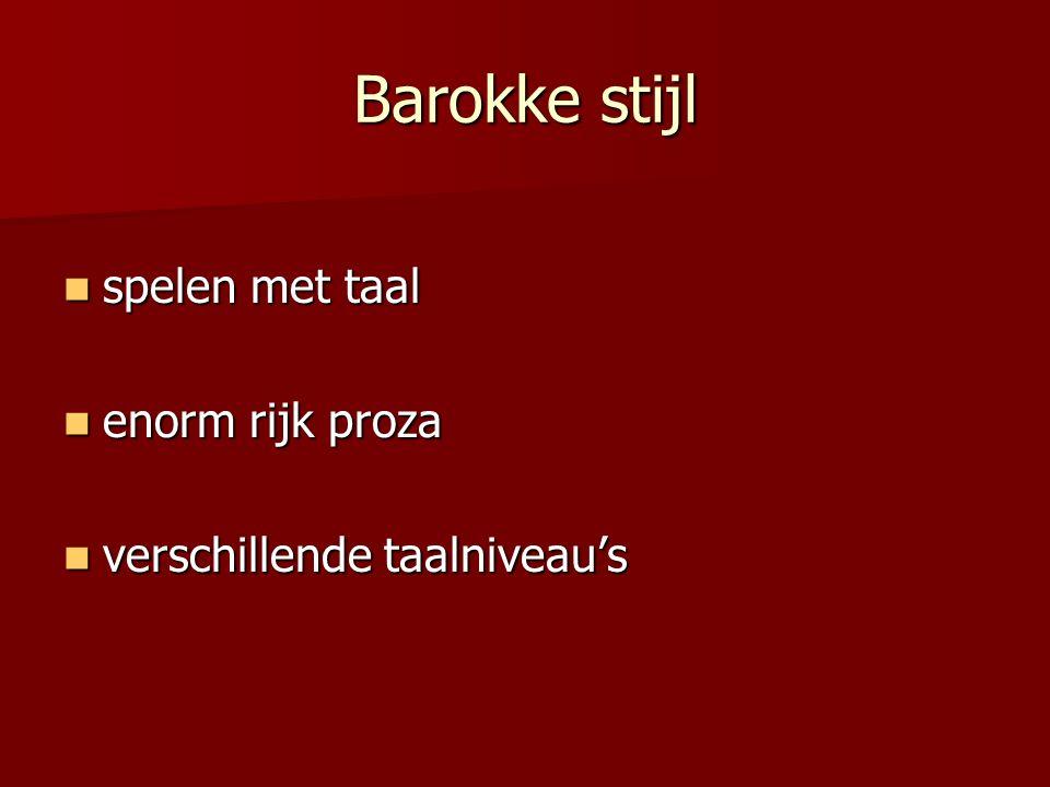 Barokke stijl spelen met taal spelen met taal enorm rijk proza enorm rijk proza verschillende taalniveau's verschillende taalniveau's