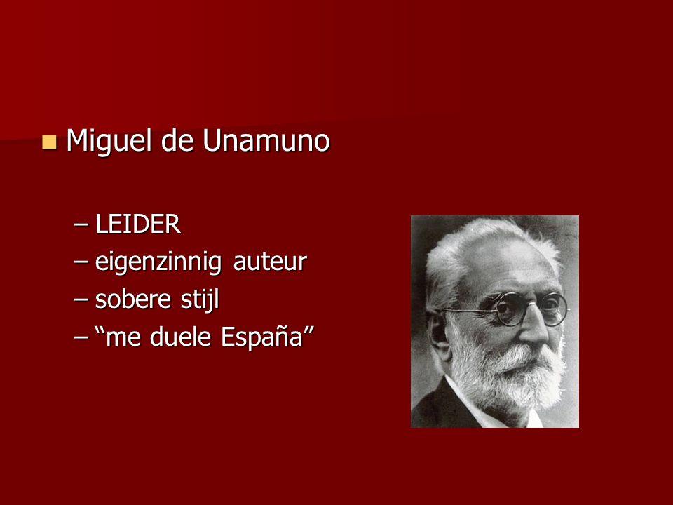 "Miguel de Unamuno Miguel de Unamuno –LEIDER –eigenzinnig auteur –sobere stijl –""me duele España"""