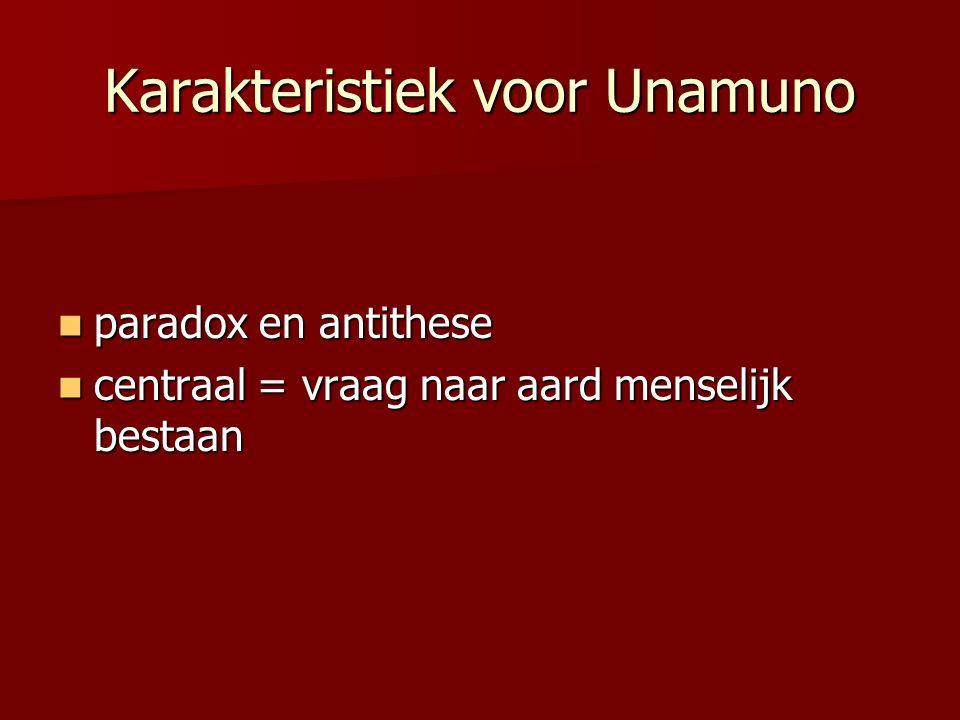 Karakteristiek voor Unamuno paradox en antithese paradox en antithese centraal = vraag naar aard menselijk bestaan centraal = vraag naar aard menselij