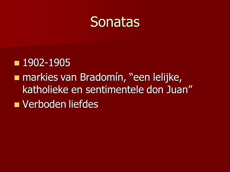 Sonatas 1902-1905 1902-1905 markies van Bradomín, een lelijke, katholieke en sentimentele don Juan markies van Bradomín, een lelijke, katholieke en sentimentele don Juan Verboden liefdes Verboden liefdes