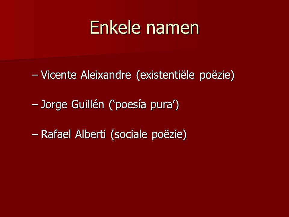 Enkele namen –Vicente Aleixandre (existentiële poëzie) –Jorge Guillén ('poesía pura') –Rafael Alberti (sociale poëzie)