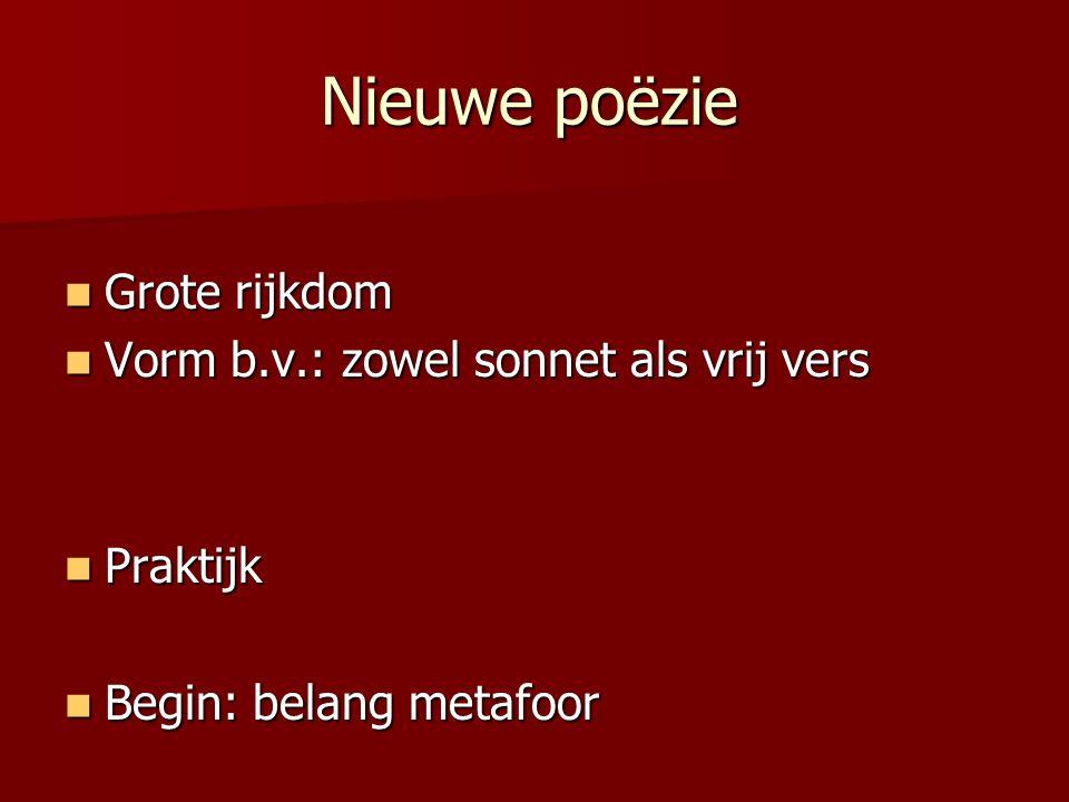 Nieuwe poëzie Grote rijkdom Grote rijkdom Vorm b.v.: zowel sonnet als vrij vers Vorm b.v.: zowel sonnet als vrij vers Praktijk Praktijk Begin: belang