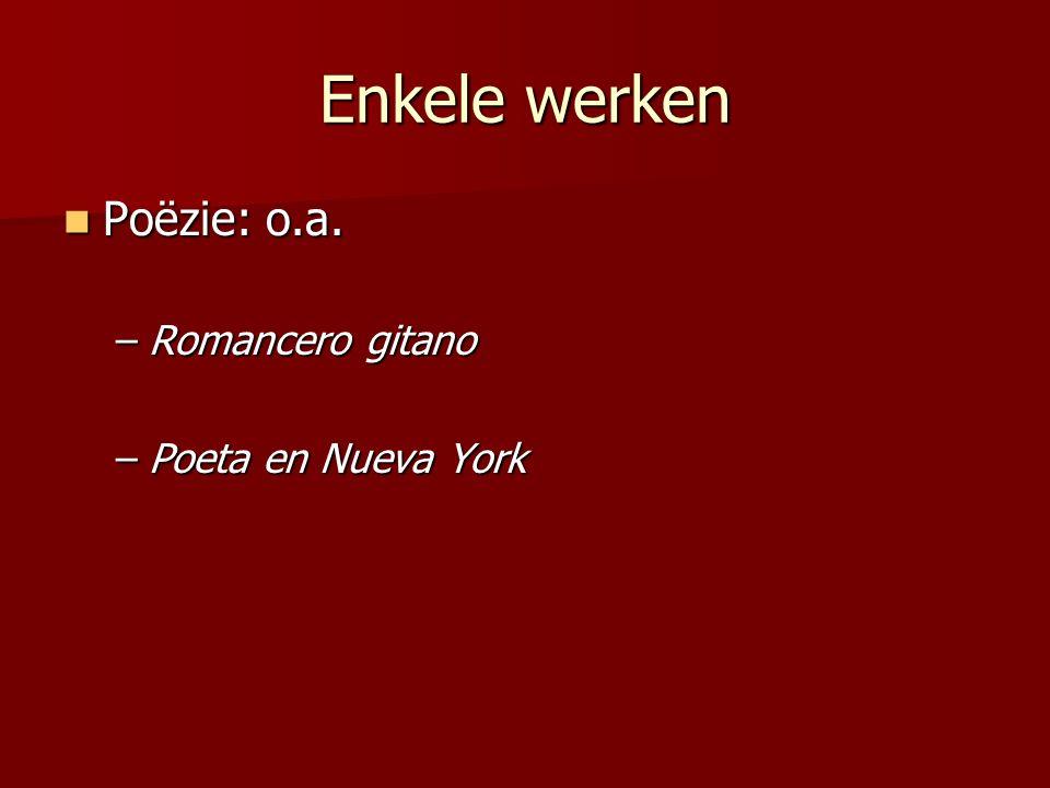Enkele werken Poëzie: o.a. Poëzie: o.a. –Romancero gitano –Poeta en Nueva York
