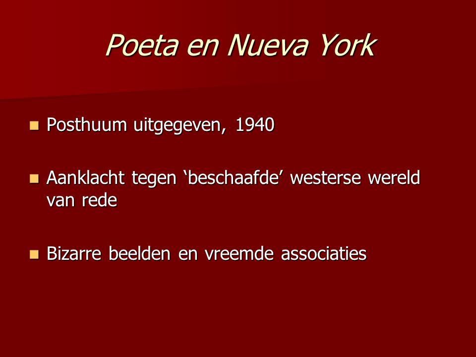 Poeta en Nueva York Posthuum uitgegeven, 1940 Posthuum uitgegeven, 1940 Aanklacht tegen 'beschaafde' westerse wereld van rede Aanklacht tegen 'beschaa