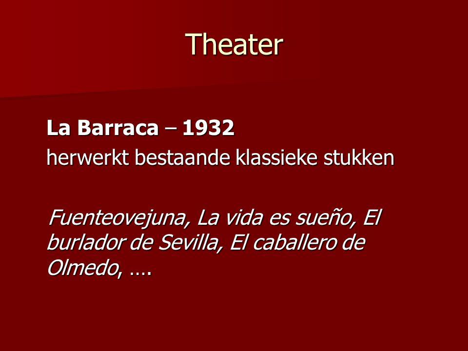 Theater La Barraca – 1932 La Barraca – 1932 herwerkt bestaande klassieke stukken herwerkt bestaande klassieke stukken Fuenteovejuna, La vida es sueño,