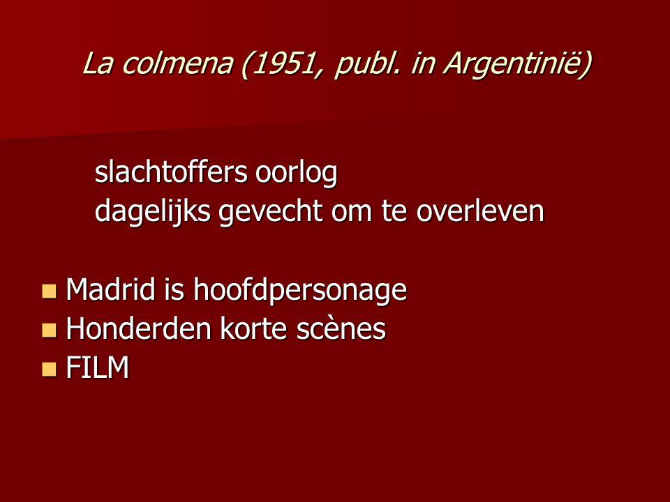 La colmena (1951, publ. in Argentinië) slachtoffers oorlog dagelijks gevecht om te overleven Madrid is hoofdpersonage Madrid is hoofdpersonage Honderd