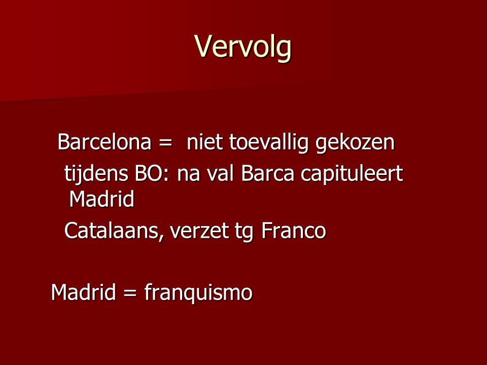 Vervolg Barcelona = niet toevallig gekozen Barcelona = niet toevallig gekozen tijdens BO: na val Barca capituleert Madrid tijdens BO: na val Barca cap