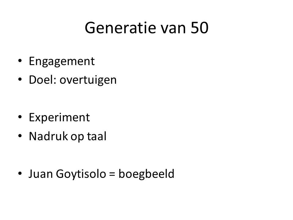 Generatie van 50 Engagement Doel: overtuigen Experiment Nadruk op taal Juan Goytisolo = boegbeeld