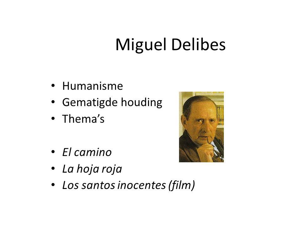 Miguel Delibes Humanisme Gematigde houding Thema's El camino La hoja roja Los santos inocentes (film)