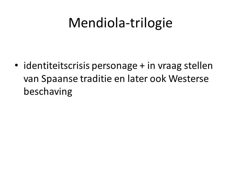 Mendiola-trilogie identiteitscrisis personage + in vraag stellen van Spaanse traditie en later ook Westerse beschaving