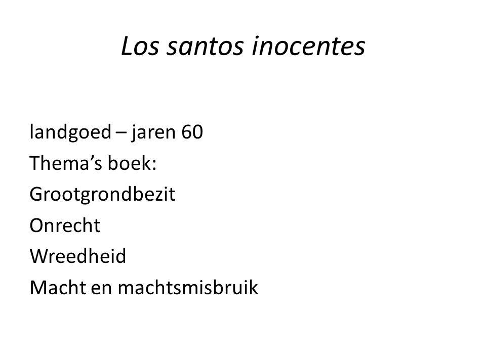 Los santos inocentes landgoed – jaren 60 Thema's boek: Grootgrondbezit Onrecht Wreedheid Macht en machtsmisbruik