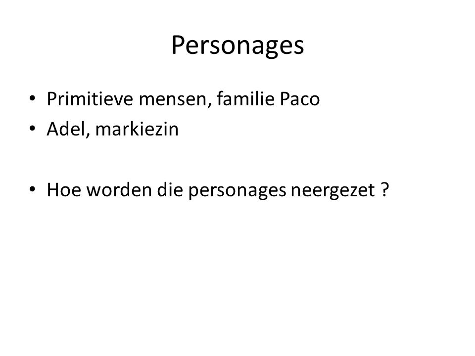 Personages Primitieve mensen, familie Paco Adel, markiezin Hoe worden die personages neergezet