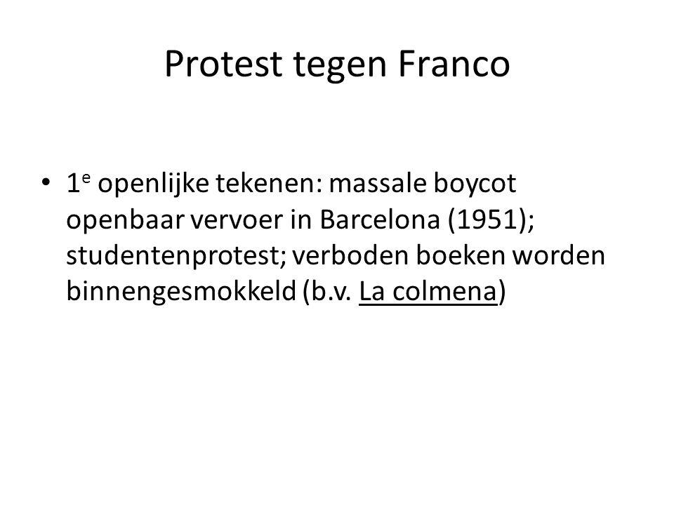 Protest tegen Franco 1 e openlijke tekenen: massale boycot openbaar vervoer in Barcelona (1951); studentenprotest; verboden boeken worden binnengesmokkeld (b.v.