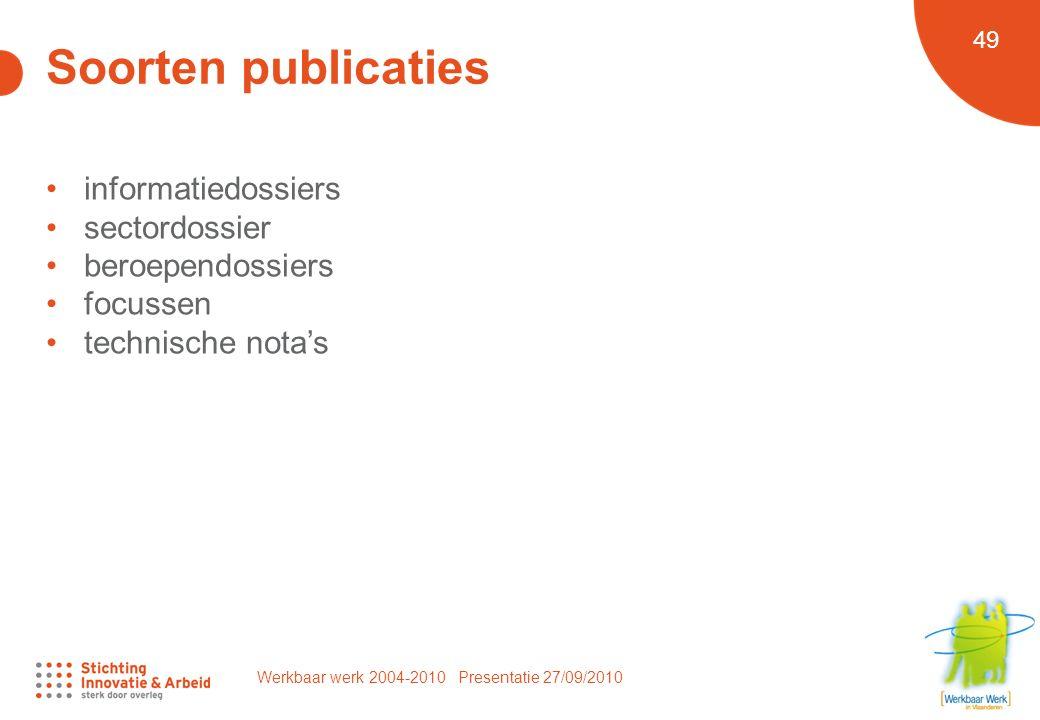 Werkbaar werk 2004-2010 Presentatie 27/09/2010 49 Soorten publicaties informatiedossiers sectordossier beroependossiers focussen technische nota's