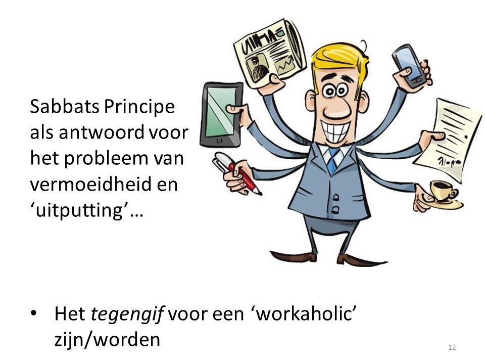 12 Sabbats Principe als antwoord voor het probleem van vermoeidheid en 'uitputting'… Het tegengif voor een 'workaholic' zijn/worden