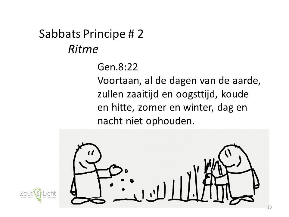 18 Sabbats Principe # 2 Ritme Gen.8:22 Voortaan, al de dagen van de aarde, zullen zaaitijd en oogsttijd, koude en hitte, zomer en winter, dag en nacht niet ophouden.