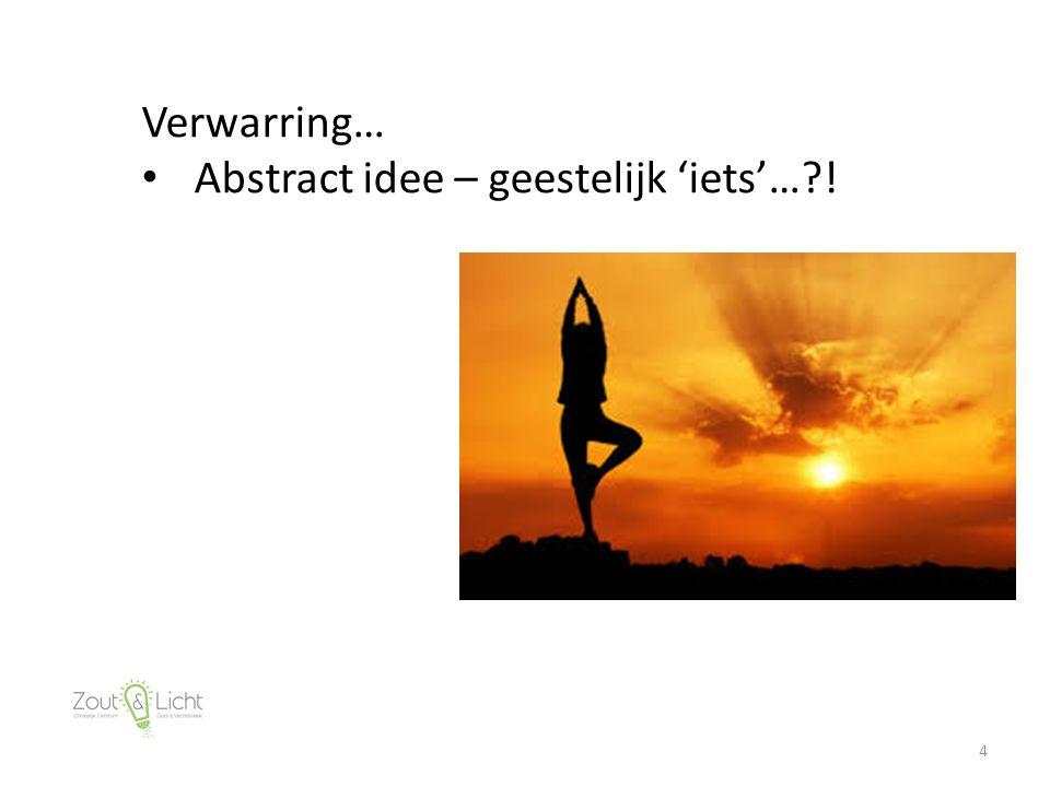 4 Verwarring… Abstract idee – geestelijk 'iets'… !