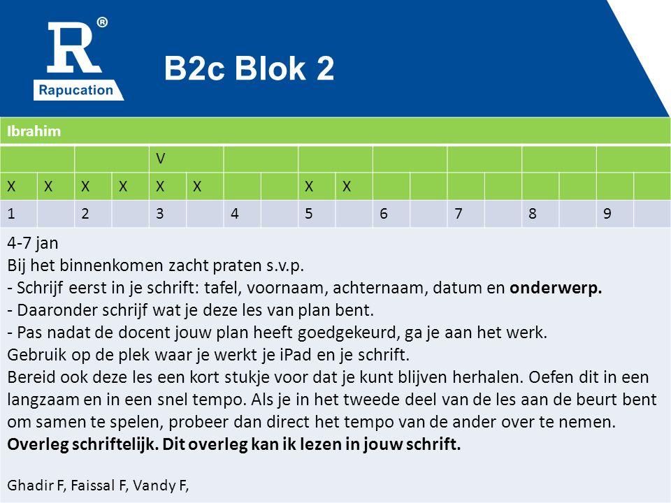 B2c Blok 2 Ibrahim V XXXXXXXX 123456789 4-7 jan Bij het binnenkomen zacht praten s.v.p. - Schrijf eerst in je schrift: tafel, voornaam, achternaam, da