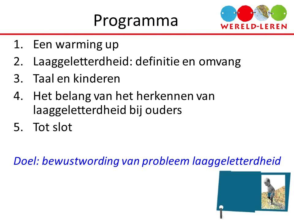 Programma 1.Een warming up 2.Laaggeletterdheid: definitie en omvang 3.Taal en kinderen 4.Het belang van het herkennen van laaggeletterdheid bij ouders