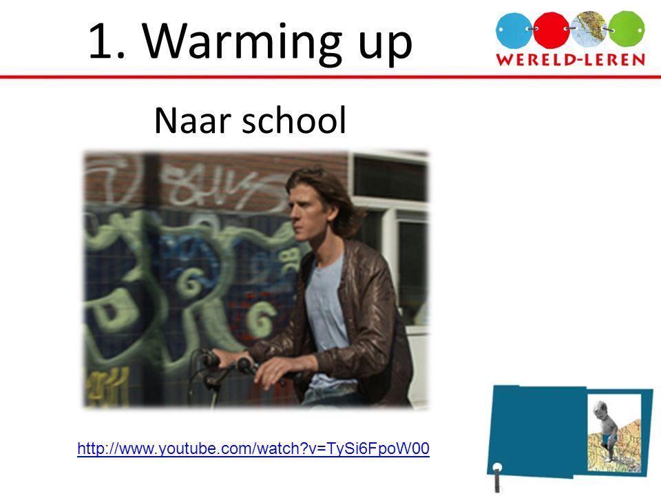 1. Warming up Naar school http://www.youtube.com/watch?v=TySi6FpoW00