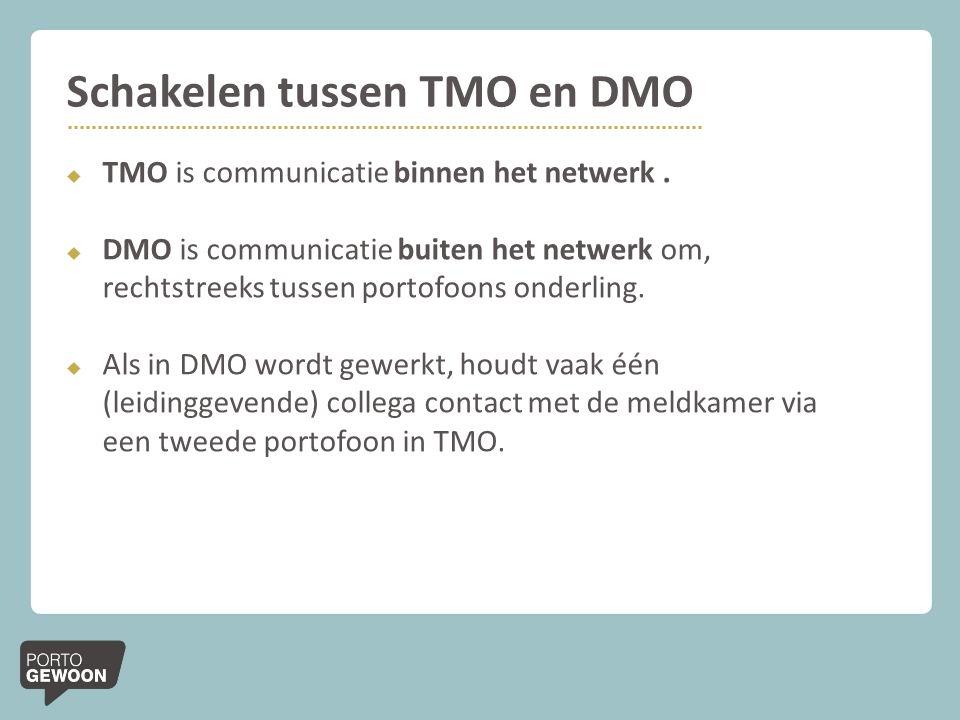 Schakelen tussen TMO en DMO  TMO is communicatie binnen het netwerk.  DMO is communicatie buiten het netwerk om, rechtstreeks tussen portofoons onde