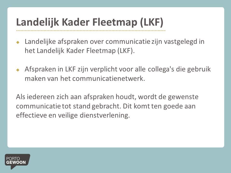Landelijk Kader Fleetmap (LKF)  Landelijke afspraken over communicatie zijn vastgelegd in het Landelijk Kader Fleetmap (LKF).  Afspraken in LKF zijn
