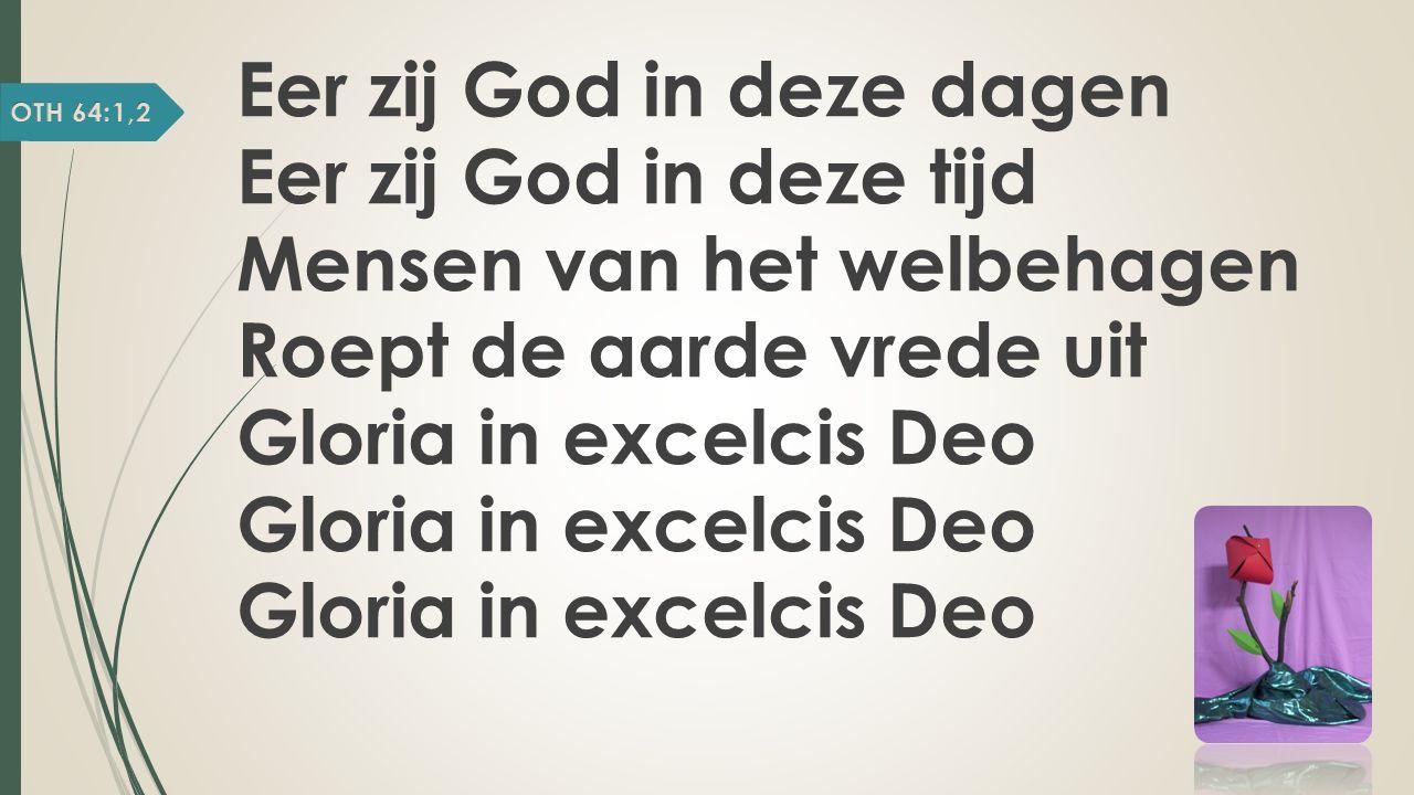 Eer zij God in deze dagen Eer zij God in deze tijd Mensen van het welbehagen Roept de aarde vrede uit Gloria in excelcis Deo