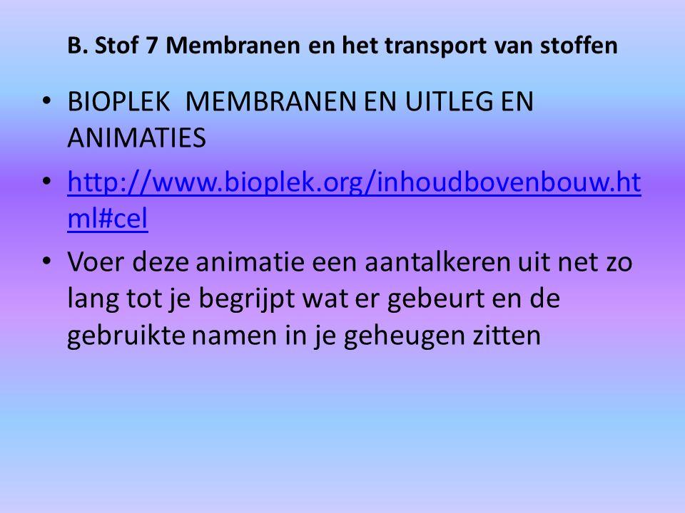 B. Stof 7 Membranen en het transport van stoffen BIOPLEK MEMBRANEN EN UITLEG EN ANIMATIES http://www.bioplek.org/inhoudbovenbouw.ht ml#cel http://www.