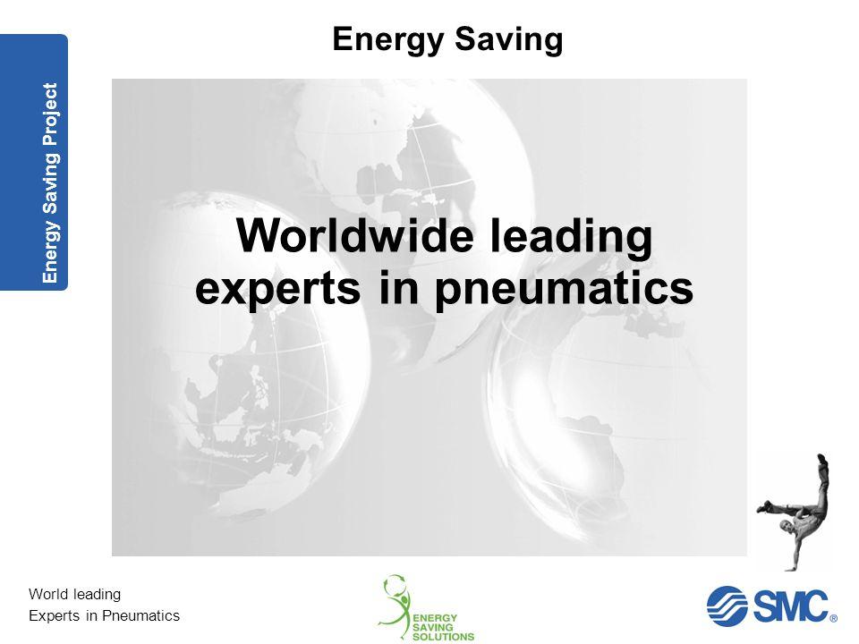 World leading Experts in Pneumatics Energy Saving Op Regelmatige basis Inspecteren Lokaliseren Kwantificeren Elimineren 1.Lekkage analyse Acties lekkage Monitoring : Ultrasoon meettoestel Energy Saving Project