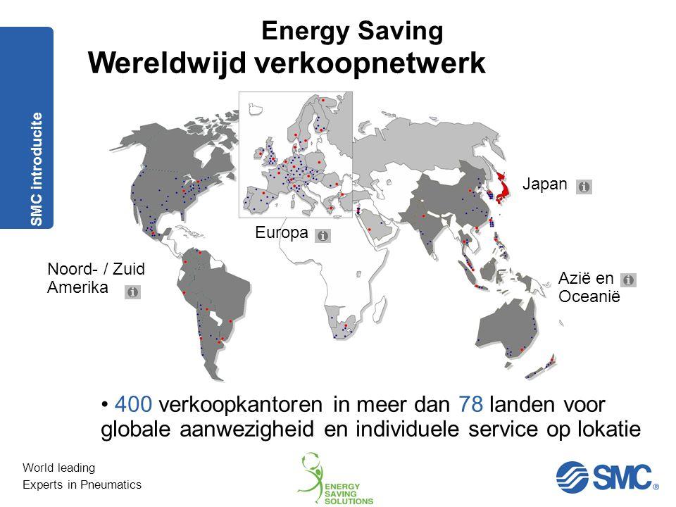 World leading Experts in Pneumatics Energy Saving Wereldwijd verkoopnetwerk Europa Azië en Oceanië Japan Noord- / Zuid Amerika 400 verkoopkantoren in meer dan 78 landen voor globale aanwezigheid en individuele service op lokatie SMC introducite