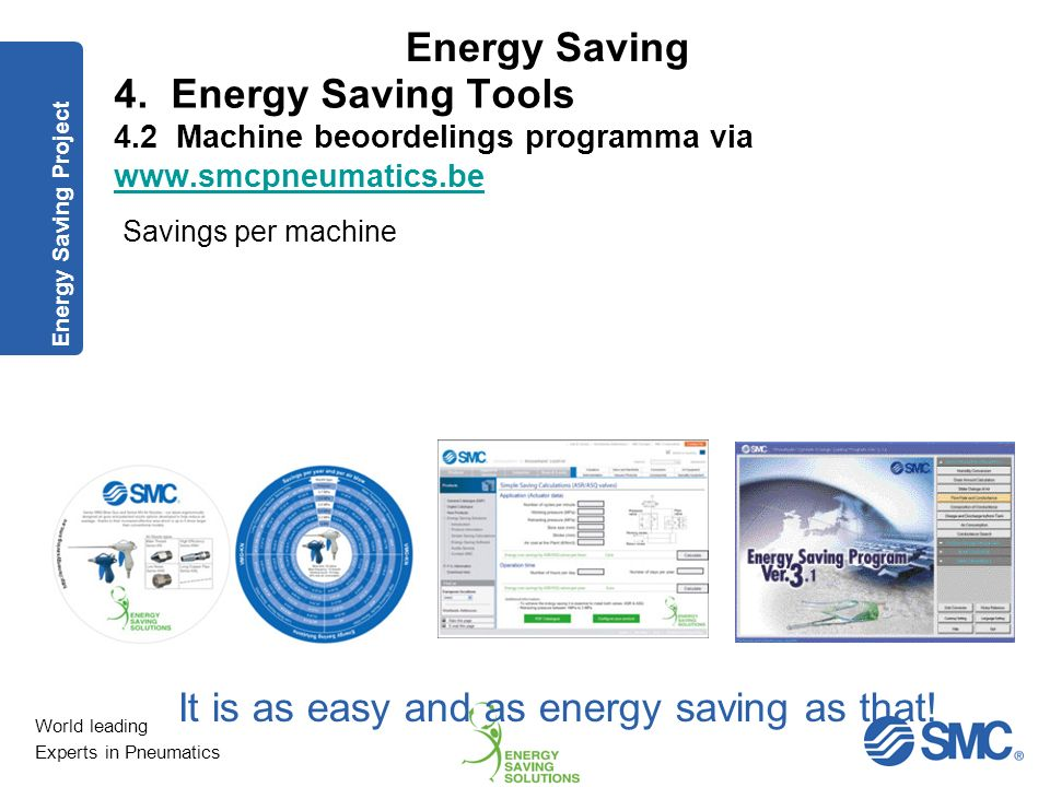World leading Experts in Pneumatics Energy Saving 4. Energy Saving Tools 4.1 Factory assessment tool via www.smcpneumatics.bewww.smcpneumatics.be It i