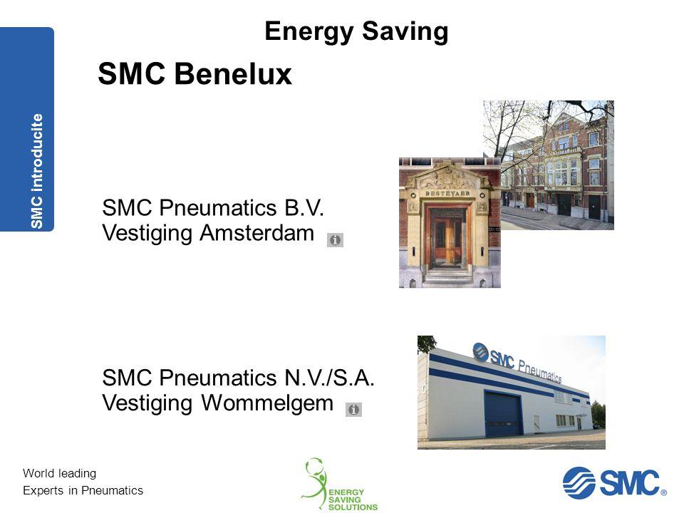 World leading Experts in Pneumatics Energy Saving 1.Lekkage analyse Voorkomen lekkage Energy Saving Zelfde merk snelkoppeling Slangknipper Juiste materialen per toepassing