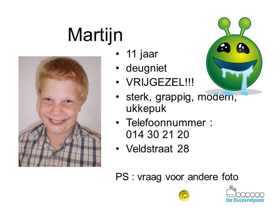 Martijn 11 jaar deugniet VRIJGEZEL!!! sterk, grappig, modern, ukkepuk Telefoonnummer : 014 30 21 20 Veldstraat 28 PS : vraag voor andere foto