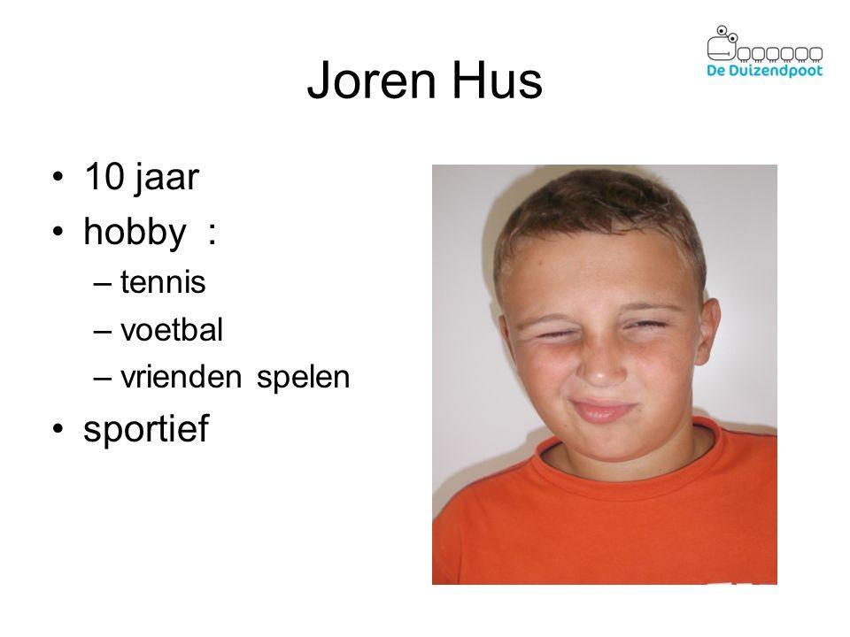 Joren Hus 10 jaar hobby : –tennis –voetbal –vrienden spelen sportief