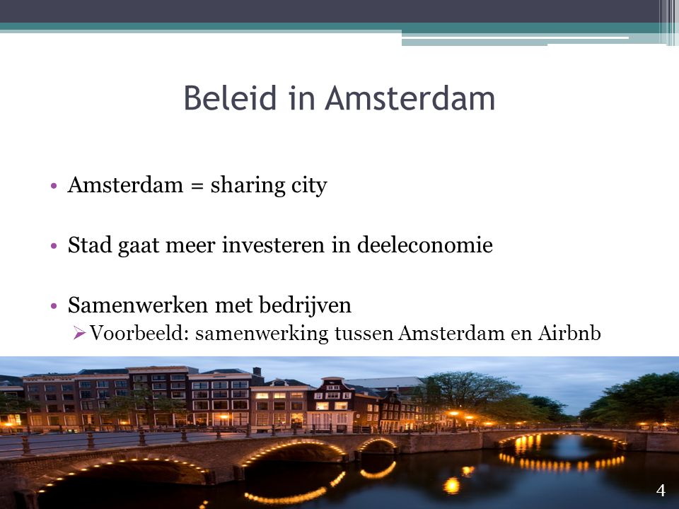 Beleid in Amsterdam Amsterdam = sharing city Stad gaat meer investeren in deeleconomie Samenwerken met bedrijven  Voorbeeld: samenwerking tussen Amst