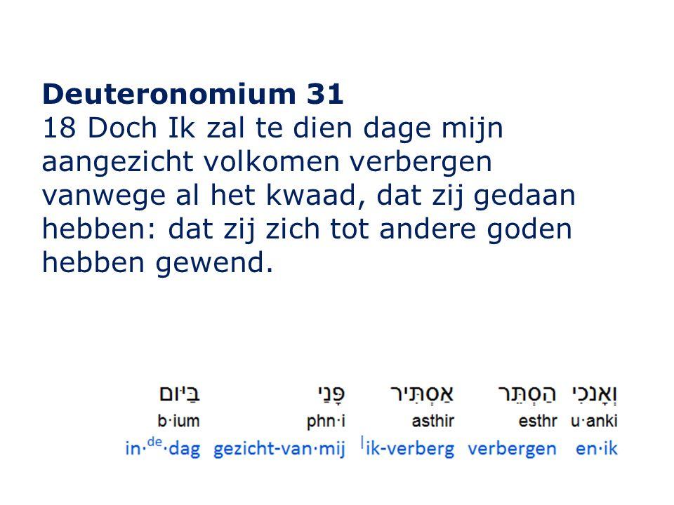 Deuteronomium 31 18 Doch Ik zal te dien dage mijn aangezicht volkomen verbergen vanwege al het kwaad, dat zij gedaan hebben: dat zij zich tot andere goden hebben gewend.
