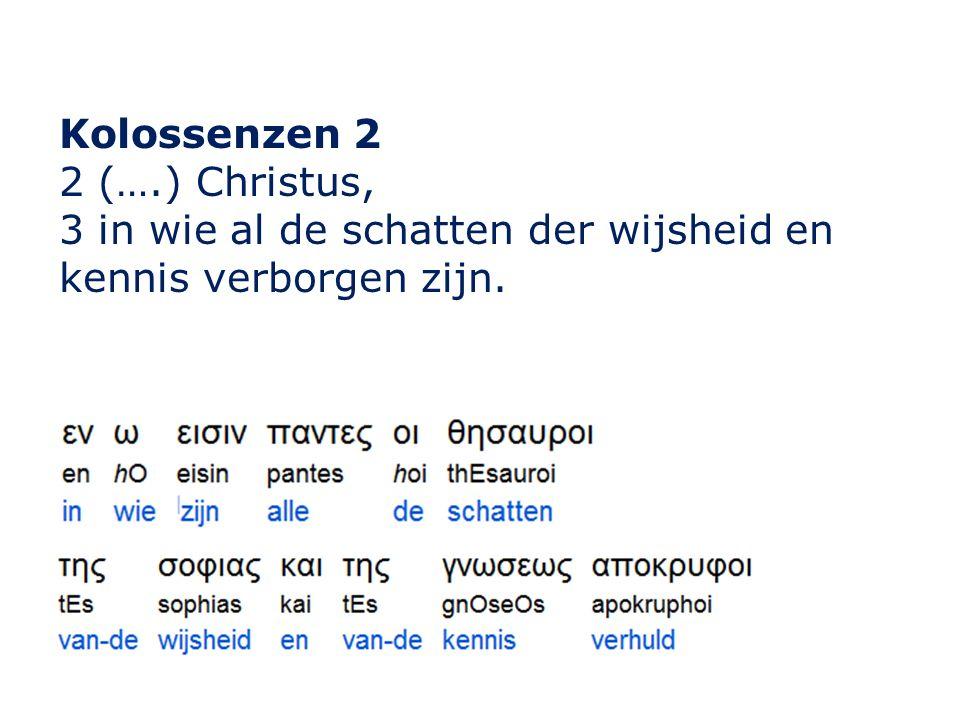Kolossenzen 2 2 (….) Christus, 3 in wie al de schatten der wijsheid en kennis verborgen zijn.