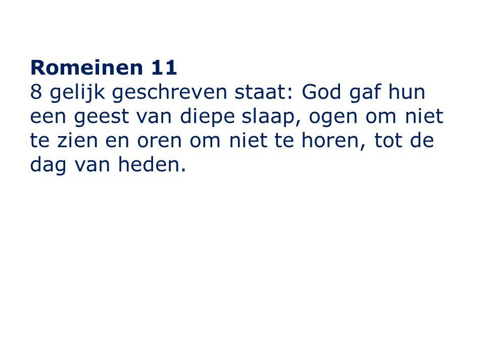 Romeinen 11 8 gelijk geschreven staat: God gaf hun een geest van diepe slaap, ogen om niet te zien en oren om niet te horen, tot de dag van heden.