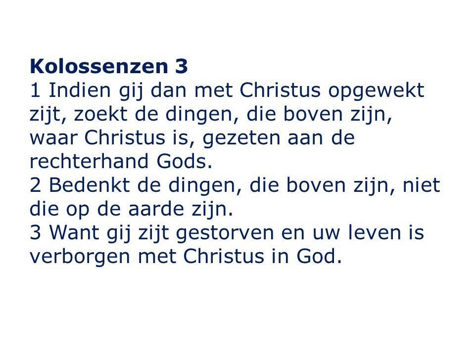 Kolossenzen 3 1 Indien gij dan met Christus opgewekt zijt, zoekt de dingen, die boven zijn, waar Christus is, gezeten aan de rechterhand Gods.