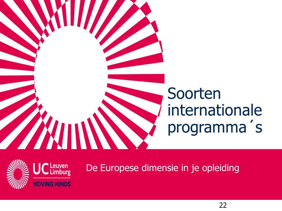 Soorten internationale programma´s De Europese dimensie in je opleiding 22