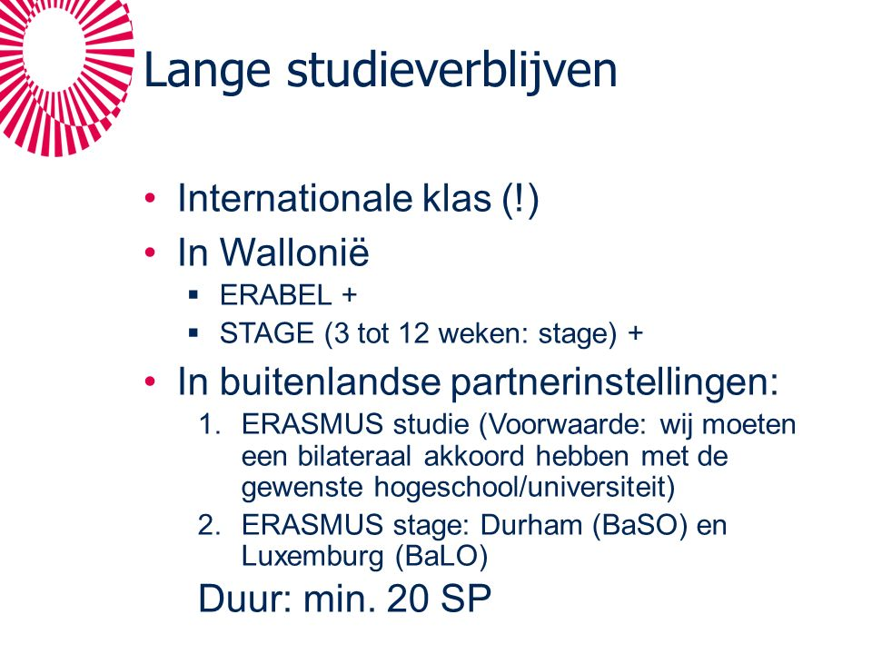 Lange studieverblijven Internationale klas (!) In Wallonië  ERABEL +  STAGE (3 tot 12 weken: stage) + In buitenlandse partnerinstellingen: 1.ERASMUS