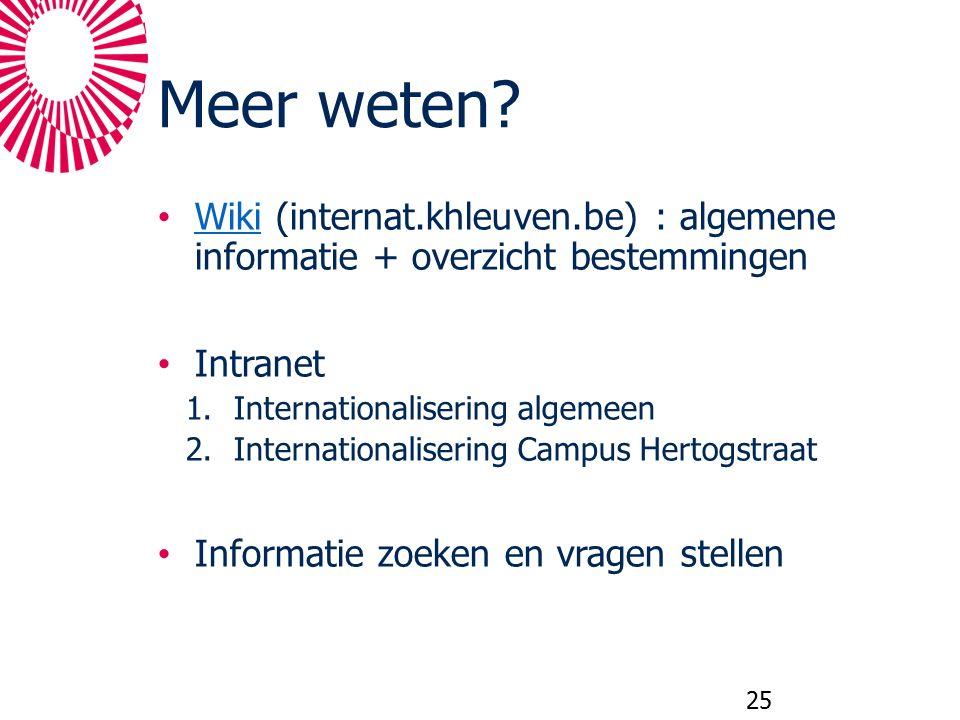 Meer weten? Wiki (internat.khleuven.be) : algemene informatie + overzicht bestemmingen Wiki Intranet 1.Internationalisering algemeen 2.Internationalis