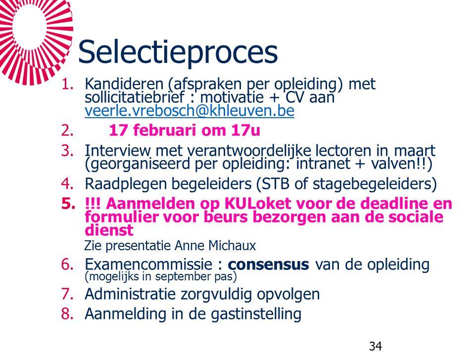 Selectieproces 1.Kandideren (afspraken per opleiding) met sollicitatiebrief : motivatie + CV aan veerle.vrebosch@khleuven.be veerle.vrebosch@khleuven.