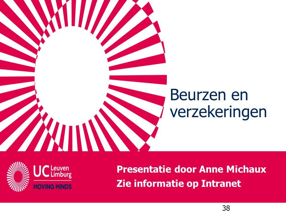 Beurzen en verzekeringen 38 Presentatie door Anne Michaux Zie informatie op Intranet
