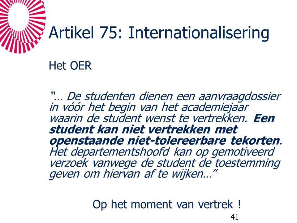"""Artikel 75: Internationalisering Het OER """"… De studenten dienen een aanvraagdossier in vóór het begin van het academiejaar waarin de student wenst te"""